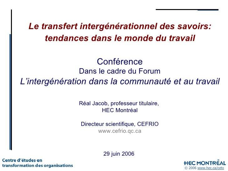 Le transfert intergénérationnel des savoirs: tendances dans le monde du travail 29 juin 2006 Conférence Dans le cadre du F...