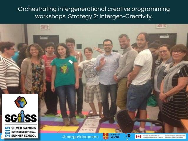 @margaridaromero Orchestrating intergenerational creative programming workshops. Strategy 2: Intergen-Creativity.