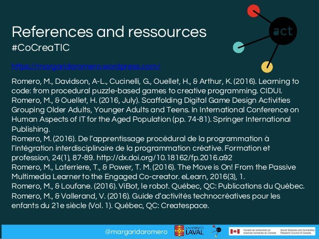 @margaridaromero References and ressources #CoCreaTIC https://margaridaromero.wordpress.com/ Romero, M., Davidson, A-L., C...