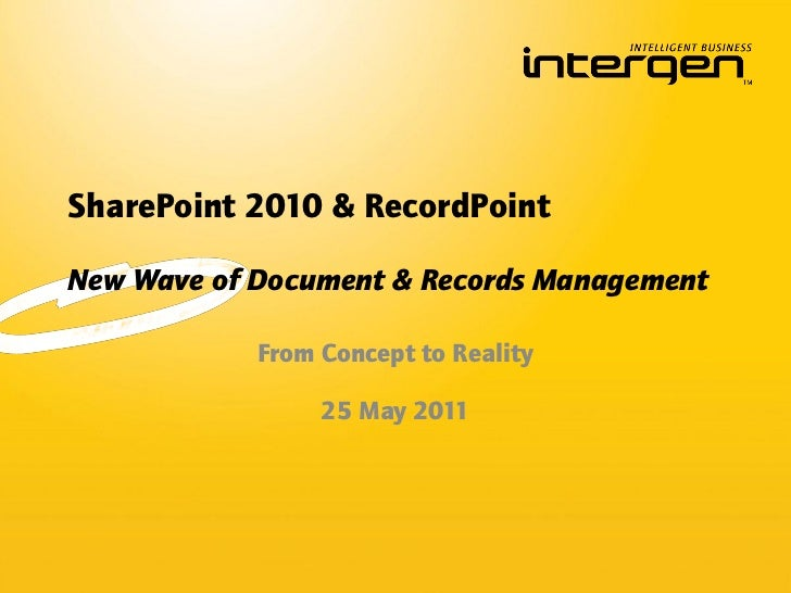 SharePoint 2010 & RecordPointNew Wave of Document & Records Management            From Concept to Reality                 ...