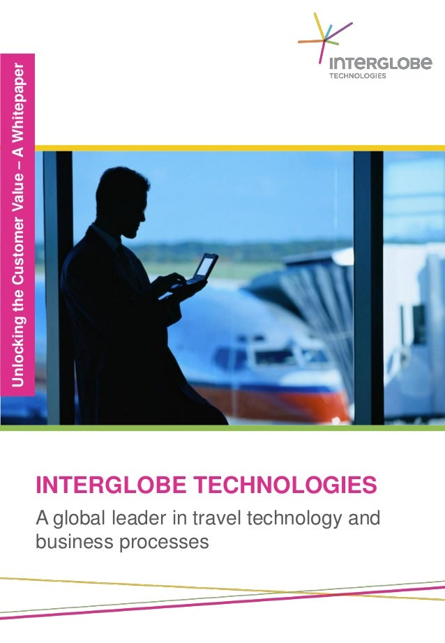 INTERGLOBE TECHNOLOGIES UnlockingtheCustomerValue–AWhitepaper A global leader in travel technology and business processes