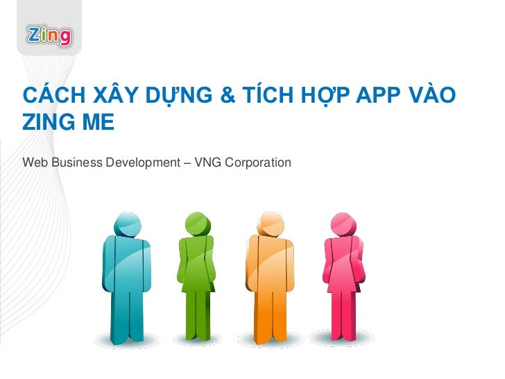 CÁCH XÂY DỰNG & TÍCH HỢP APP VÀOZING MEWeb Business Development – VNG Corporation