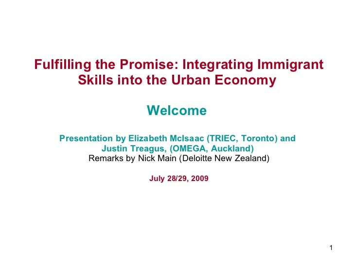 Fulfilling the Promise: Integrating Immigrant Skills into the Urban Economy   Welcome  Presentation by  Elizabeth McIsaac ...