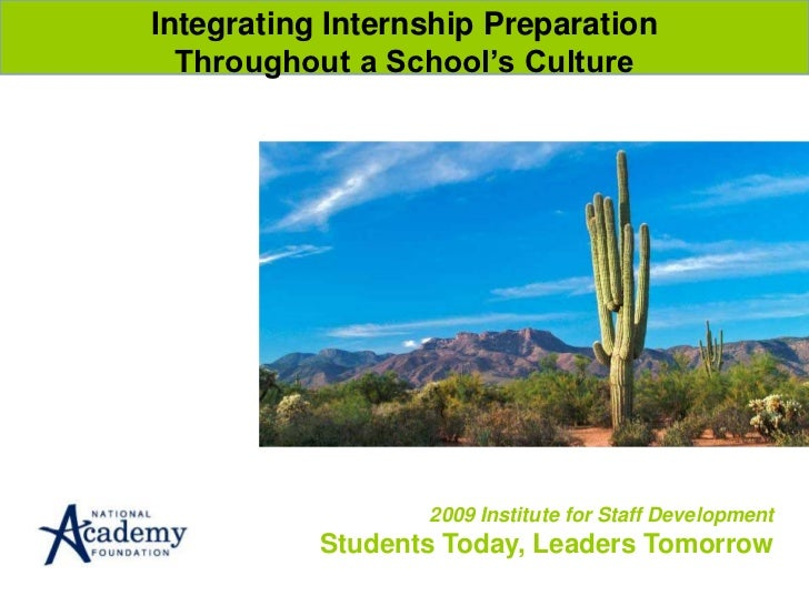 Integrating Internship Preparation <br />Throughout a School's Culture<br />2009 Institute for Staff DevelopmentStudents T...