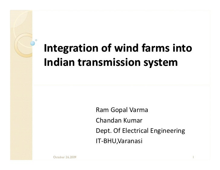 Integration of wind farms intoIndian transmission system                   Ram Gopal Varma                   Chandan Kumar...