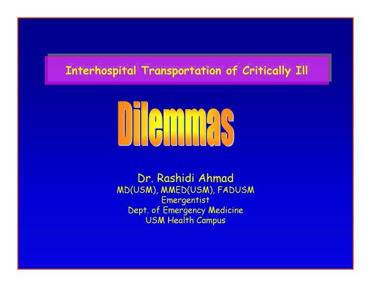 Interhospital Transportation of Critically Ill Interhospital Transportation of Critically Ill                  Dr. Rashidi...