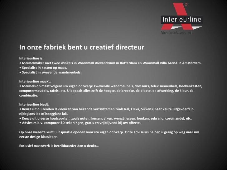 In onze fabriek bent u creatief directeur Interieurline is: • Meubelmaker met twee winkels in Woonmall Alexandrium in Rott...