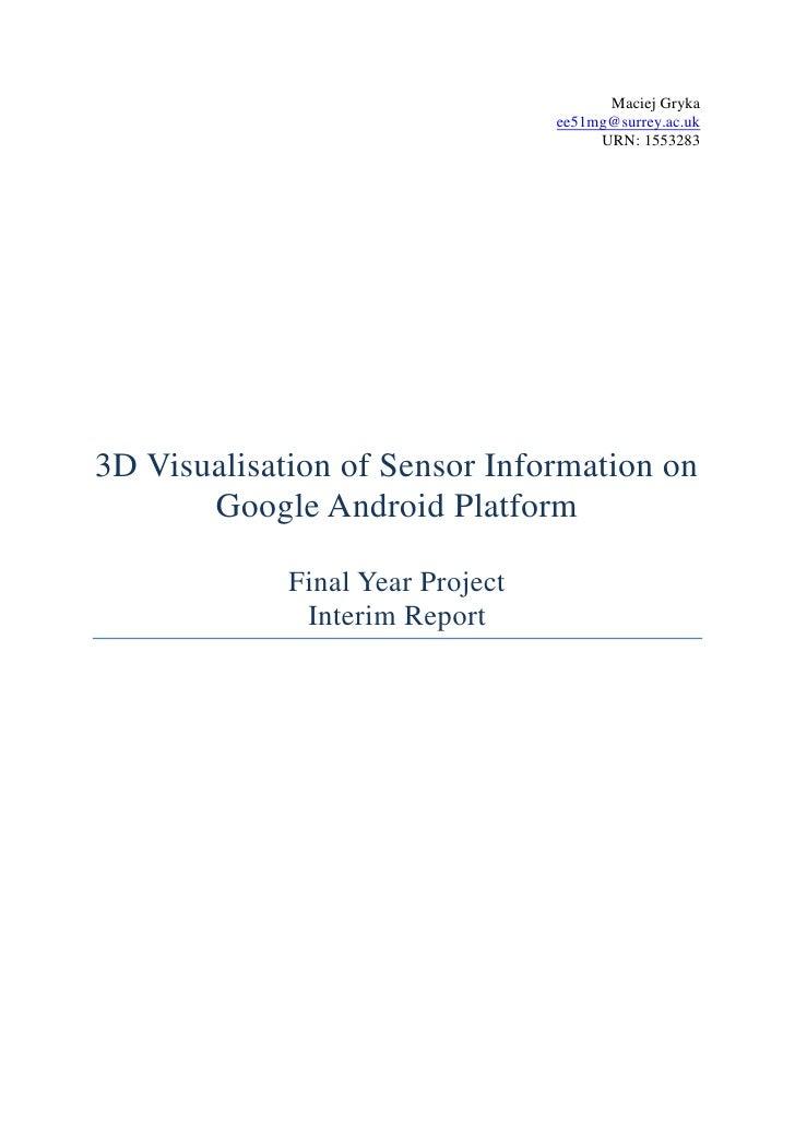 Maciej Gryka<br />ee51mg@surrey.ac.uk<br />URN: 1553283<br />3D Visualisation of Sensor Information on Google Android Plat...