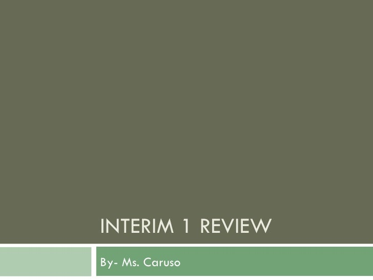 INTERIM 1 REVIEW By- Ms. Caruso