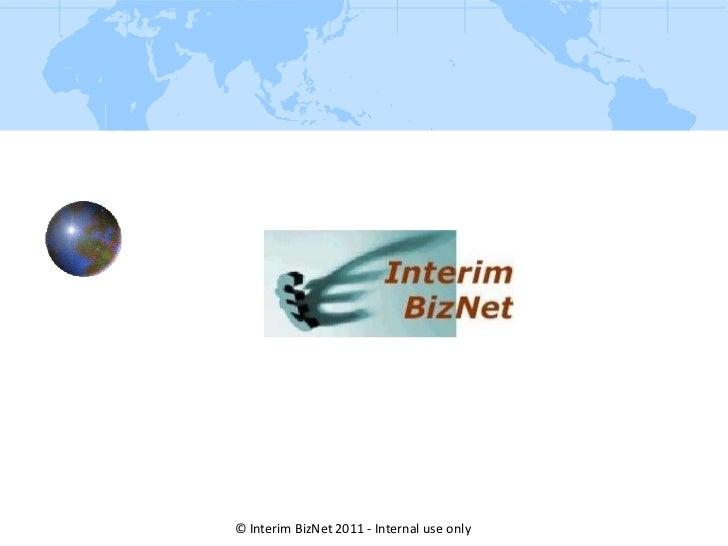 © Interim BizNet 2011 - Internal use only<br />