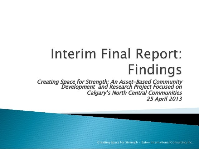 Creating Space for Strength: An Asset-Based CommunityDevelopment and Research Project Focused onCalgary's North Central Co...