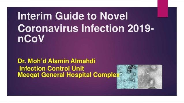 Interim Guide to Novel Coronavirus Infection 2019- nCoV Dr. Moh'd Alamin Almahdi Infection Control Unit Meeqat General Hos...
