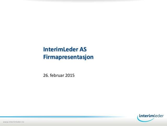 InterimLeder  AS   Firmapresentasjon   26.  februar  2015