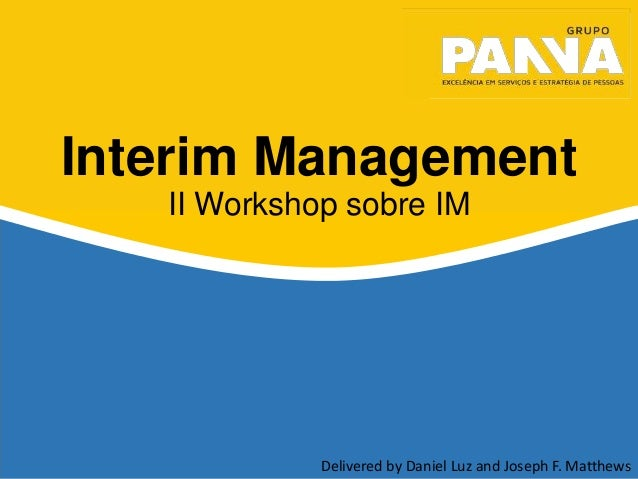 1Delivered by Daniel Luz and Joseph F. Matthews Interim Management II Workshop sobre IM