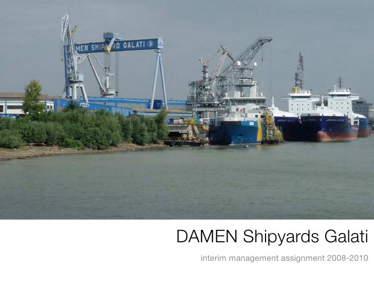 DAMEN Shipyards Galati   interim management assignment 2008-2010