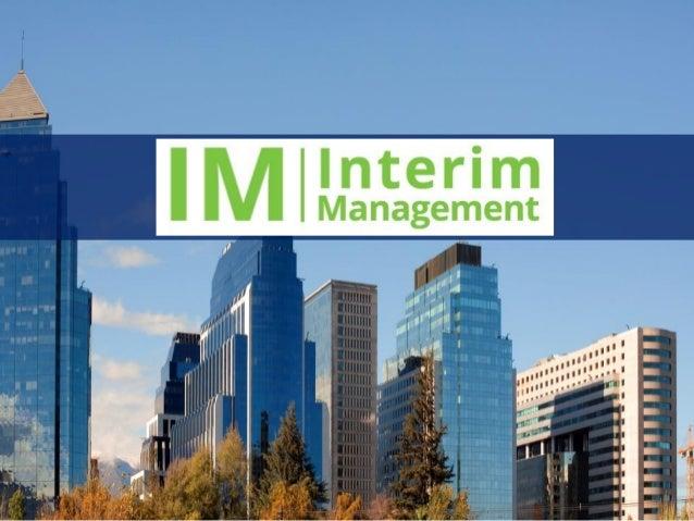 Qué es el Interim Management Práctica muy extendida en países europeos y en EEUU… Consiste en la contratación temporal de ...