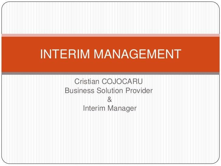 INTERIM MANAGEMENT     Cristian COJOCARU   Business Solution Provider                &        Interim Manager