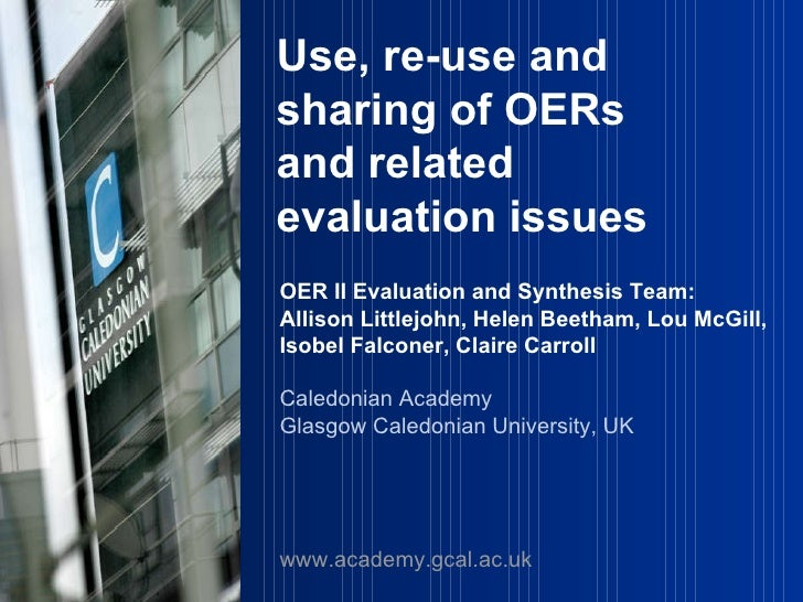 Use, re-use and sharing of OERs and related evaluation issues OER II Evaluation and Synthesis Team:  Allison Littlejohn, H...