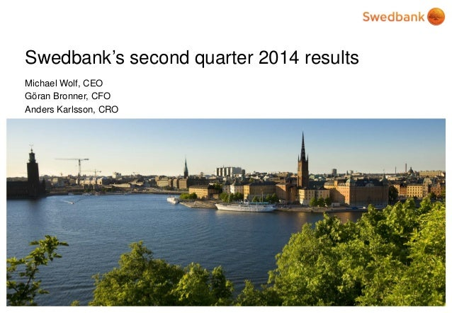 © Swedbank Swedbank's second quarter 2014 results Michael Wolf, CEO Göran Bronner, CFO Anders Karlsson, CRO