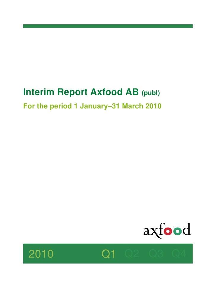 Interim Report Axfood AB (publ) For the period 1 January–31 March 2010      2010                Q1 Q2 Q3 Q4