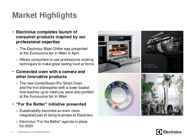 Market Highlights • Electrolux completes launch of consumer products inspired by our professional expertise – The Electrol...