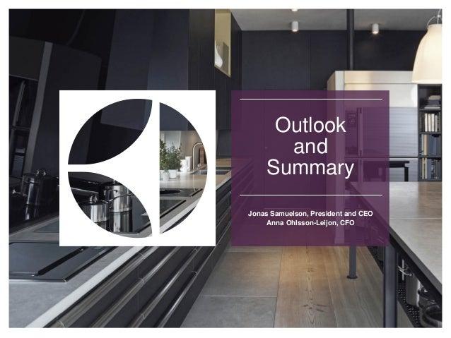 Outlook and Summary Jonas Samuelson, President and CEO Anna Ohlsson-Leijon, CFO