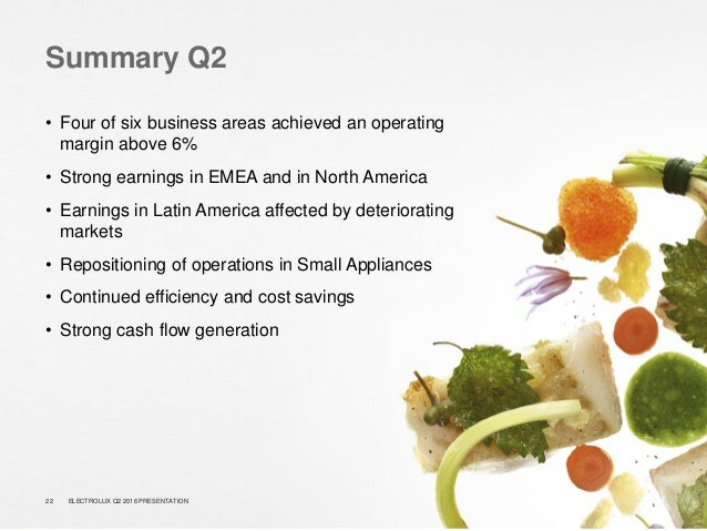 Summary Q2 • Four of six business areas achieved an operating margin above 6% • Strong earnings in EMEA and in North Ameri...