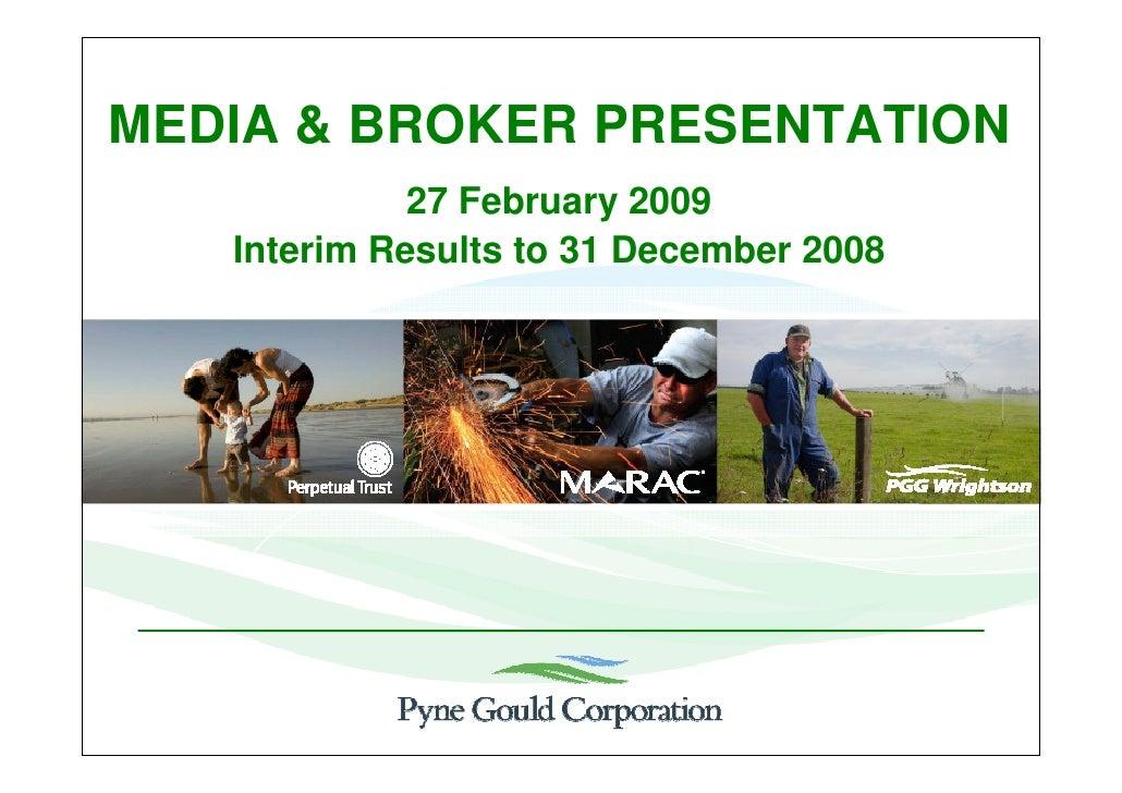 MEDIA & BROKER PRESENTATION              27 February 2009    Interim Results to 31 December 2008                          ...