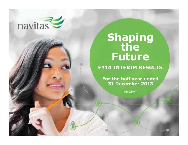 Shaping Shaping the the Future Future FY14 INTERIM RESULTS For the half year ended 31 December 2013 ASX:NVT