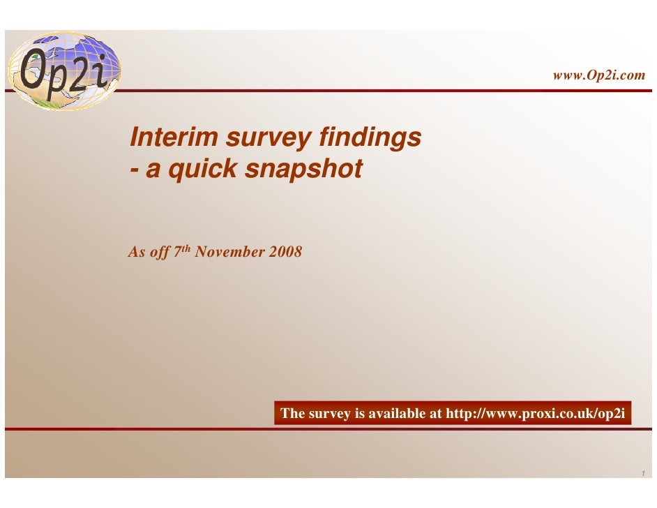 www.Op2i.com    Interim survey findings - a quick snapshot  As off 7th November 2008                         The survey is...