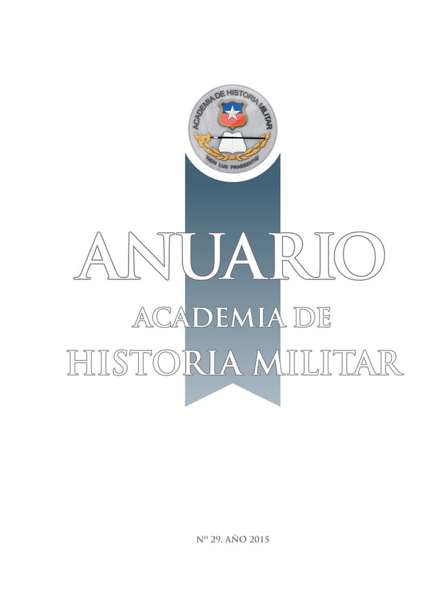 Nº 29, AÑO 2015 ACADEMIA DE HISTORIA MILITAR ANUARIO
