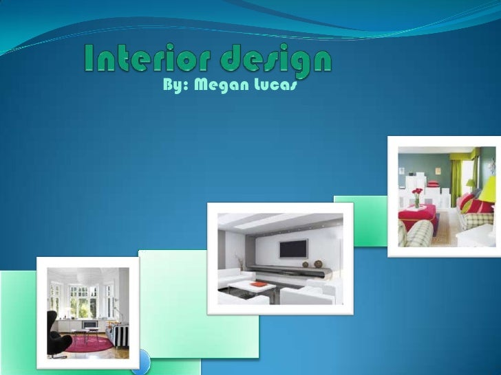 Interior design<br />By: Megan Lucas<br />