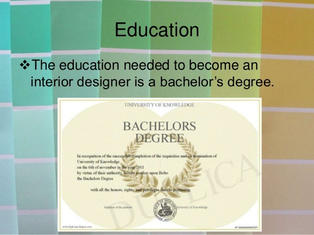 4. Education The education needed to become an interior designer is a bachelor's  degree.