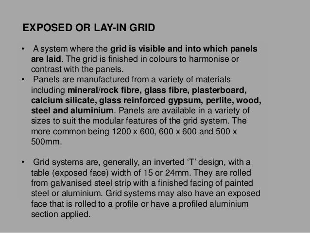 • A system where the grid is visible and into which panels are laid. The grid is finished in colours to harmonise or contr...