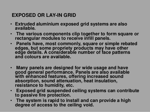 EXPOSED OR LAY-IN GRID • Extruded aluminium exposed grid systems are also available. • The various components clip togethe...