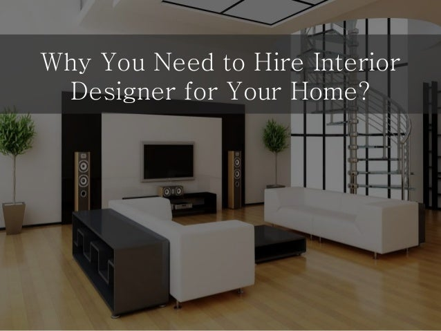 Awesome Why You Need To Hire Interior Designer For Your Home?
