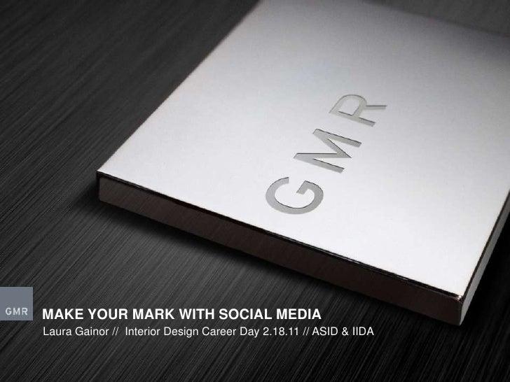 Make your mark with social media<br />Laura Gainor //  Interior Design Career Day 2.18.11 // ASID & IIDA<br />