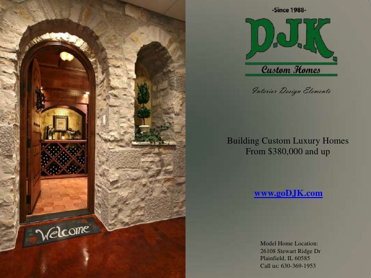 Interior Design Elements<br />Building Custom Luxury Homes<br />From $380,000 and up<br />www.goDJK.com<br />Model Home Lo...