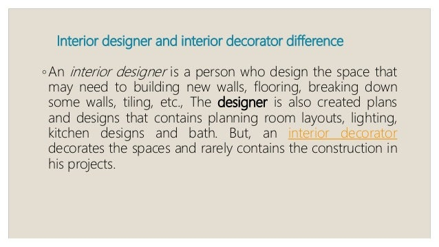 Interior Designer And Interior Decorator Difference ◦ An Interior Designer  Is ...