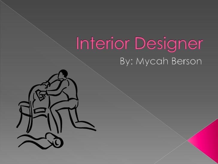 Interior Designer<br />By: Mycah Berson<br />