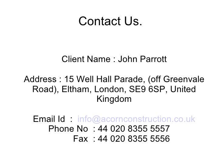 Contact Us. Client Name : John Parrott Address : 15 Well Hall Parade, (off Greenvale Road), Eltham, London, SE9 6SP, Unite...