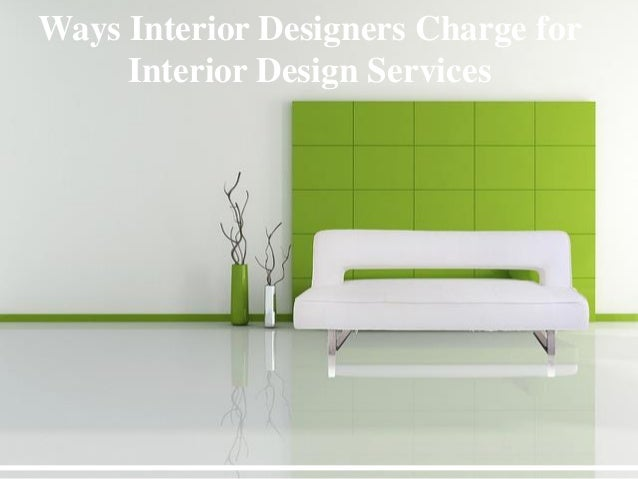 Ways interior designers charge for interior design services for What do interior designers charge
