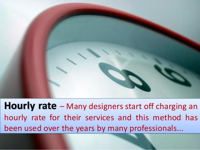 ... Combination Rate; 12. Hourly Rate U2013 Many Designers Start Off Charging  An Hourly ...