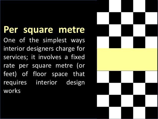 Per Square Metre One Of The Simplest Ways Interior Designers Charge