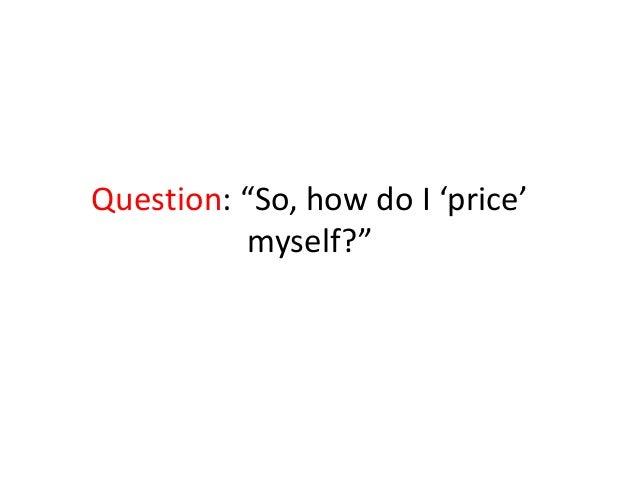 Superieur Question: U201cSo, How Do I U0027priceu0027 Myself?