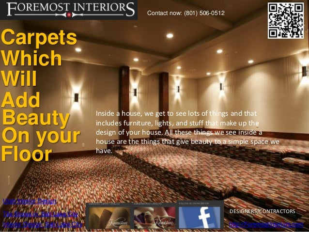 Contact now: (801) 506-0512CarpetsWhichWillAddBeauty                           Inside a house, we get to see lots of thing...