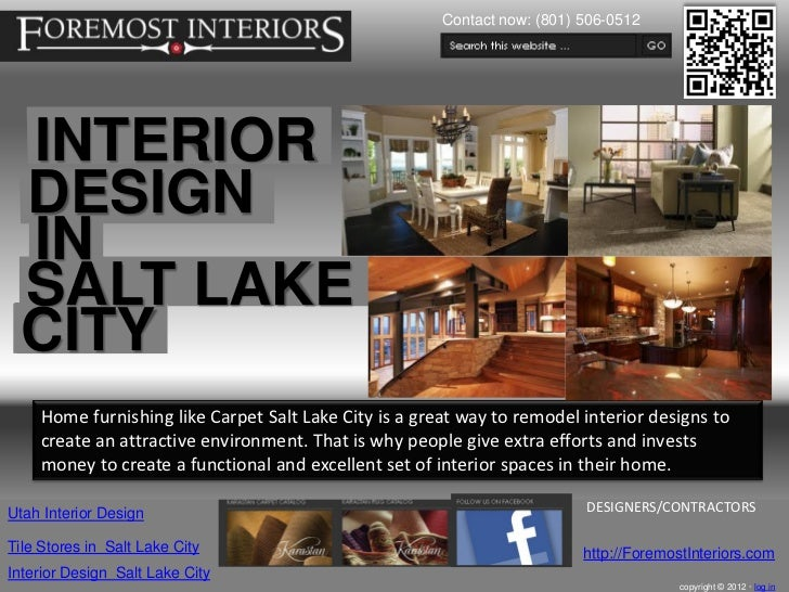 Contact now: (801) 506-0512 INTERIOR DESIGN IN SALT LAKE CITY    Home furnishing like Carpet Salt Lake City is a great way...