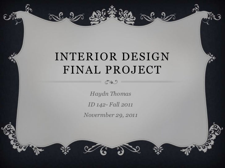 INTERIOR DESIGN FINAL PROJECT     Haydn Thomas    ID 142- Fall 2011   Novermber 29, 2011