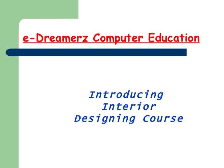 e-Dreamerz Computer Education          Introducing            Interior        Designing Course