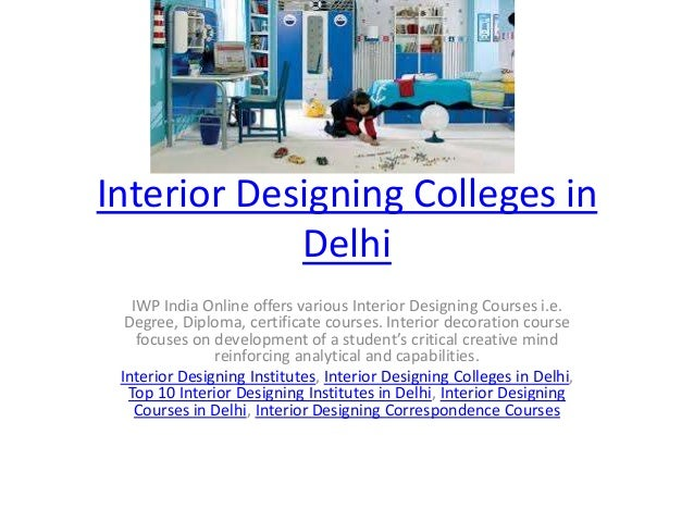 Interior Designing Colleges in Delhi IWP India Online offers various Interior Designing Courses i.e. Degree, Diploma, cert...